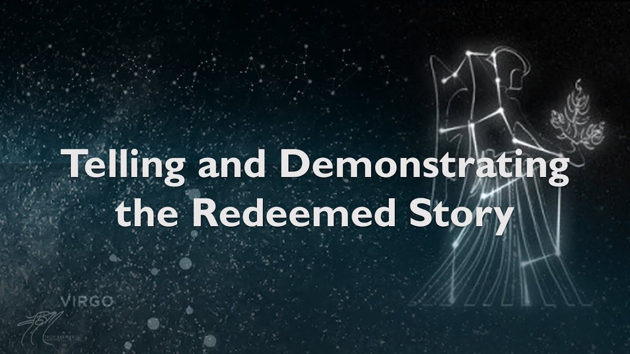 Telling and Demonstrating the Redeemed Story | Troy Brewer