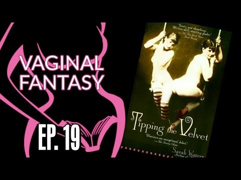 Vaginal Fantasy #19: Tipping the Velvet (Special guest Hanna