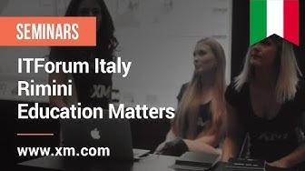 XM.COM - 2017 - ITForum - Italy - Rimini - Education matters