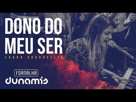 Dono do Meu Ser - Laura Souguellis // Fornalha Dunamis - Março 2015