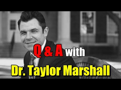 Q & A with Dr. Taylor Marshall