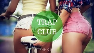 Best Trap Remixes of Popular Songs 2015 - Trap Club Mix