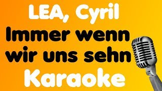 LEA, Cyril • Immer wenn wir uns sehn • Karaoke