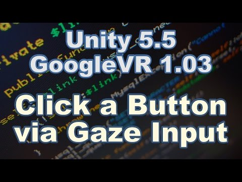 [Tutorial] Unity 5.5 + GoogleVR: Click a Button via Gaze Input