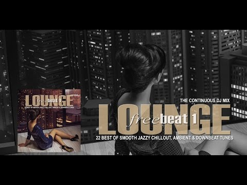 Lounge FreeBeat 1 (22 Best of Smooth Jazzy Chill Out Ambient & Downbeat Tunes) Full Mix HD