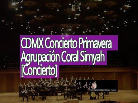 El Ajo Recomienda: CDMX Concierto Primavera Agrupación Coral Simyah  [Concierto]