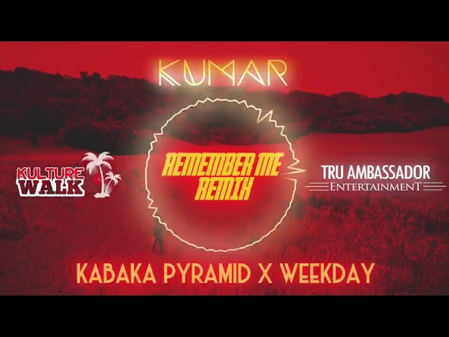 Kumar ft. Kabaka Pyramid / Weekday- Remember Me (Remix)