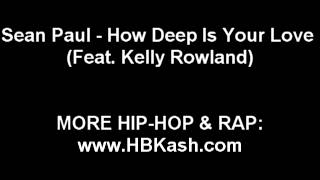 Sean Paul How Deep is Your Love [Ft Kelly Rowland]! (AUDIO)