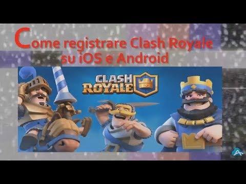 Come Registrare Clash Royale Su IOS E Android