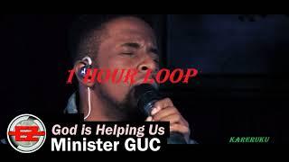 Minister GUC - God iṡ Helping us (1 hour Loop)