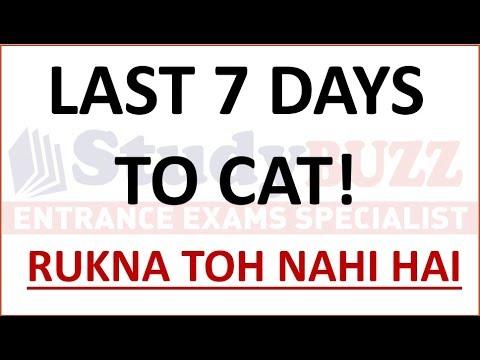 7 days to CAT: Rukna toh nahi hai!  (Things to do in last 7 days)