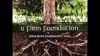 04 - More Love - A Firm Foundation - Steve Pettit Evangelistic Team
