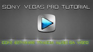 Sony Vegas Pro Tutorial - Come separare traccia audio da video