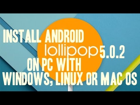 Install Android 5.0.2 On PC With Windows, Linux And Mac