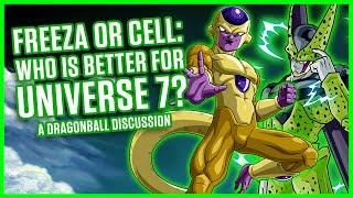 FRIEZA OR CELL: WHO IS BEST FOR UNIVERSE 7? | A Dragonball Discussion