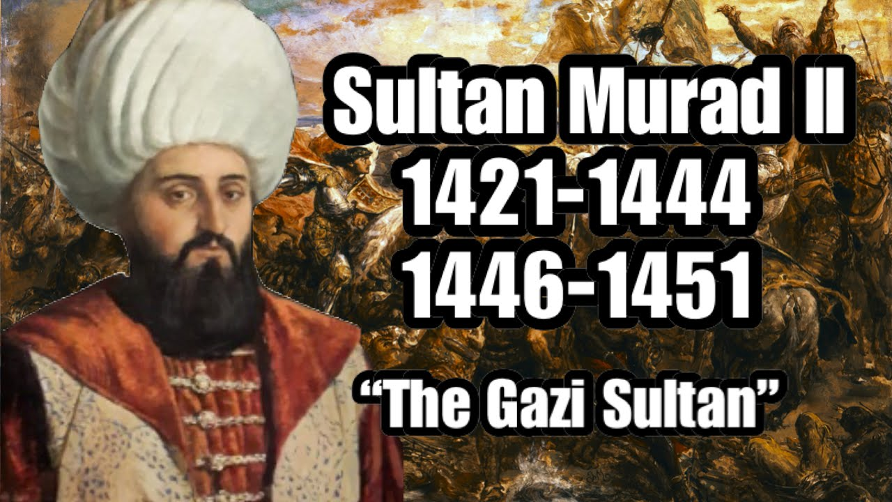 "Download Ottoman Sultans: Sultan Murad II (1421-1444 & 1446-1451) ""The Gazi Sultan"""