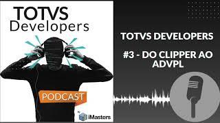 PODCAST TOTVS Developers #3 - Do Clipper ao AdvPL