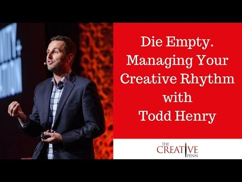 Die Empty. Managing Your Creative Rhythm With Todd Henry