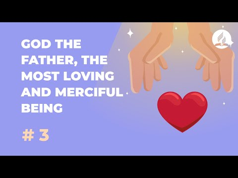 God the Father, the Most Loving and Merciful Being