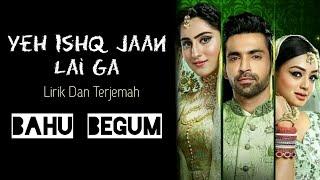 Yeh Ishq Jaan Lai Ga | Lirik Dan Terjemah | Ost BAHU BEGUM