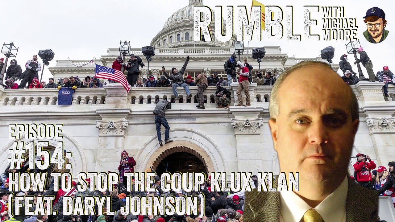 Ep. 154: How To Stop The Coup Klux Klan (feat. Daryl Johnson) | Rumble with Michael Moore podcast