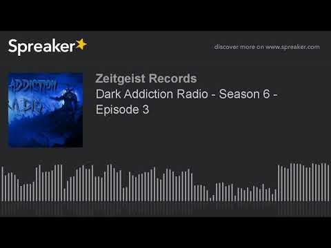 Dark Addiction Radio - Season 6 - Episode 3 (part 2 of 8)