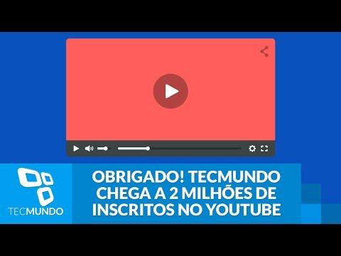 Obrigado! O Canal Do TecMundo Chegou A 2 Milhões De Inscritos No YouTube