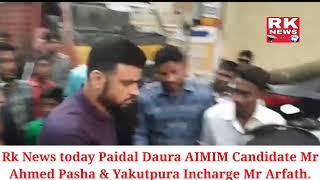 Rk News  Paidal Daura AIMIM Candidate Mr Ahmed Pasha qadri & Yakutpura Incharge Mr Arfath