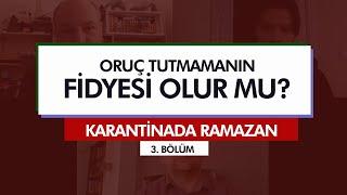 Karantinada Ramazan | ORUÇ TUTMAMANIN FİDYESİ OLUR MU? (3. Bölüm)