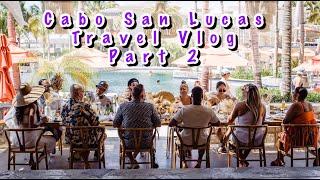 Cabo San Lucas 2021 Travel Vlog Part 2