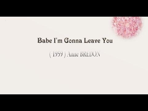 Anne BREDON - Babe I'm gonna leave you (1959)