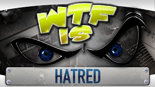 ► WTF Is... - Hatred ? [strong language]