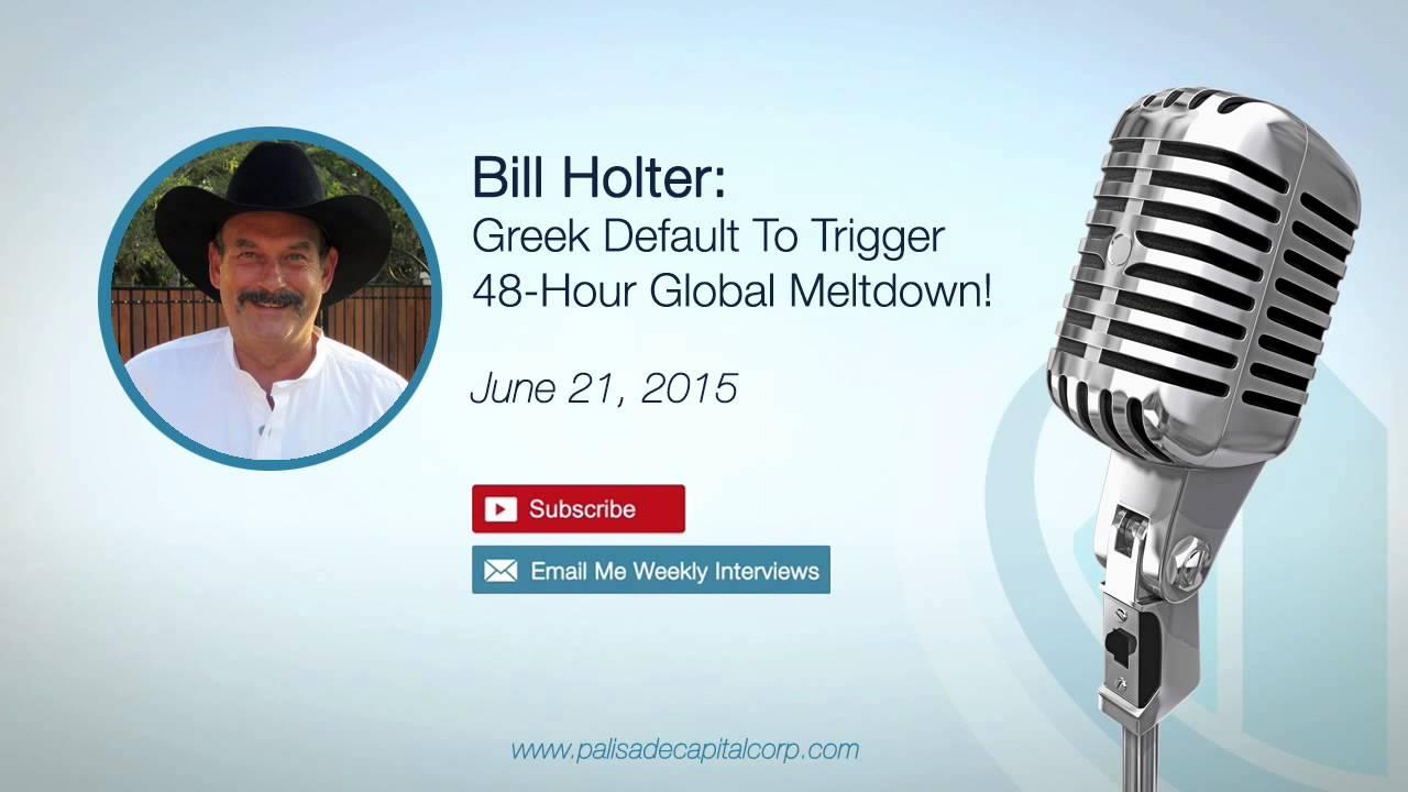 Download Bill Holter: Greek Default to Trigger 48-Hour Global Meltdown! – 6/21/15