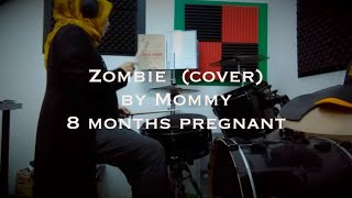 Zombie - The Cranberries (cover), by Mommy | 8 months pregnant