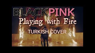 BlackPink - Playing with Fire Turkish/Türkçe Cover Video