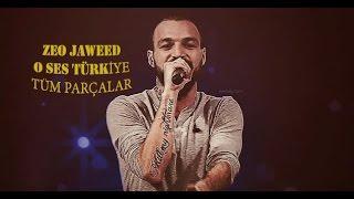 Zeo Jaweed O Ses Türkiye Tüm Parçaları
