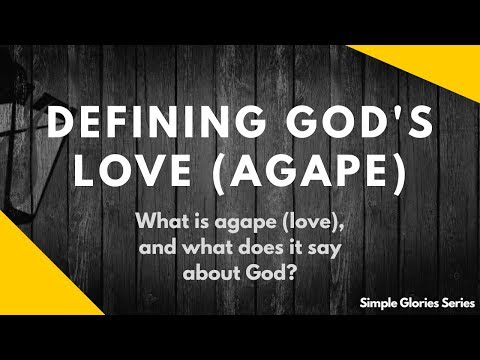 What Is Agape Love In The Bible - Define The Love Of God