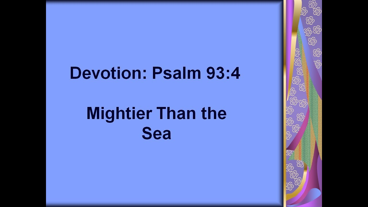 June 3, 2020    Psalm 93:4    Mightier Than the Sea
