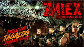Z REX: THE JURASSIC - FULL TAGALOG DUBBED ACTION MOVIE - EXCLUSIVE TAGALOVE DUBBING IN TAGALOG!