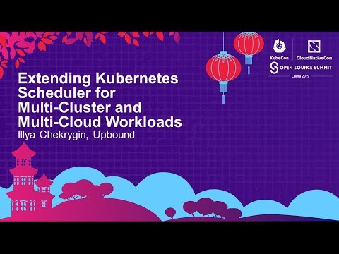 Extending Kubernetes Scheduler for Multi-Cluster and Multi-Cloud Workloads - Illya Chekrygin