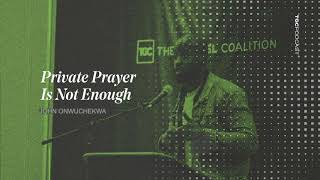 John Onwuchekwa | Private Prayer Is Not Enough | TGC Podcast