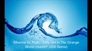 Rihanna Vs. Push - Only Girl In The Strange World (markEP 2000 Remix)