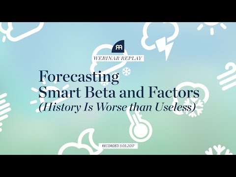 (Webinar Replay) Forecasting Smart Beta and Factors: History Is Worse than Useless