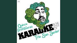 Quince Primaveras (In the Style of Trio San Javier) (Karaoke Version)