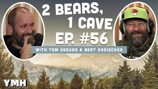 Ep. 56 | 2 Bears 1 Cave w/ Tom Segura & Bert Kreischer