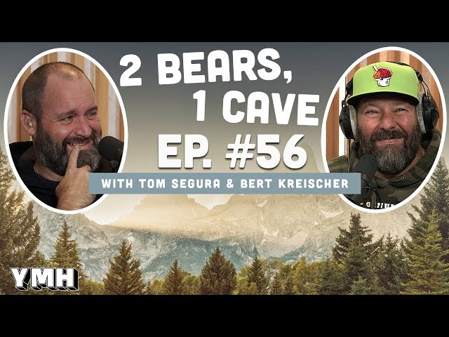 Ep. 56   2 Bears 1 Cave w/ Tom Segura & Bert Kreischer