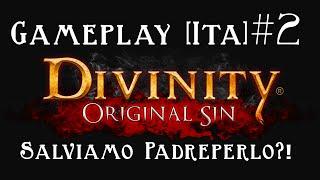 Divinity Original Sin - Gameplay [ITA] - Salviamo PadrePerlo?