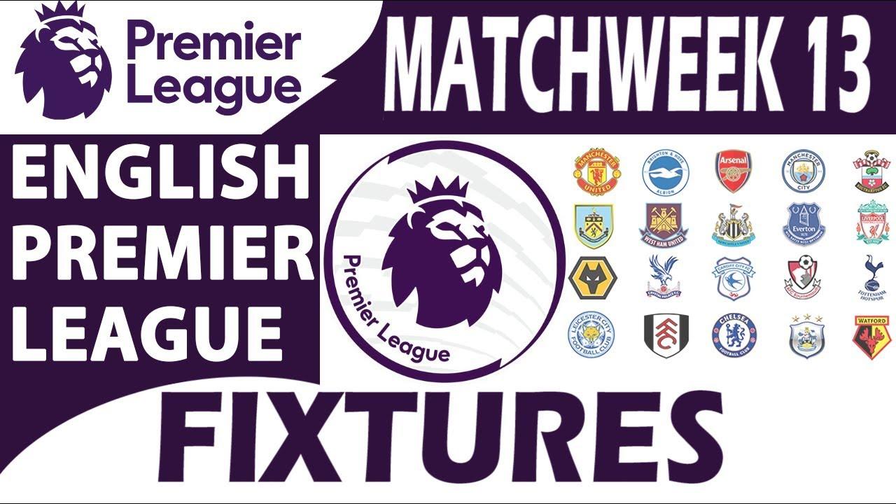 English Premier League 2018/19 | Matchweek 13 | Fixtures ...