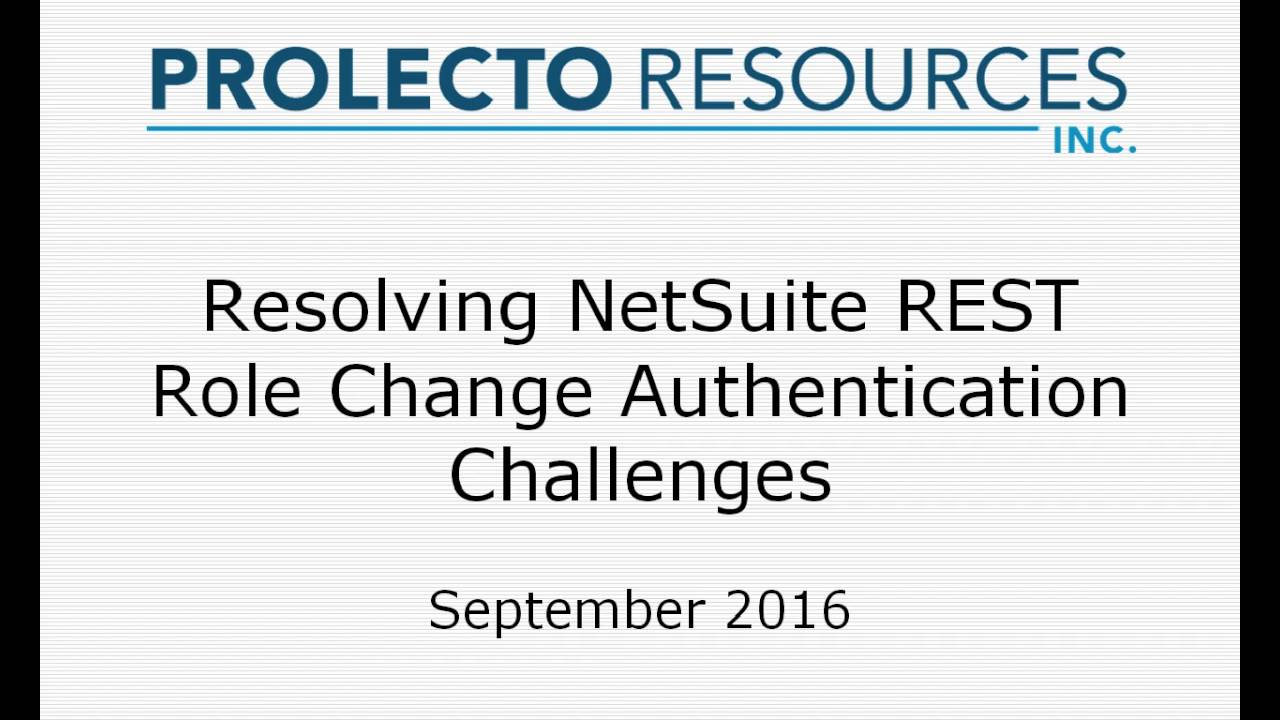 Prolecto: Resolve NetSuite RESTLet Change Role Authentication Challenges