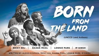 Born from the Land - Ricky Kej - Baaba Maal - Lonnie Park - IP Singh (UNCCD Land Anthem)